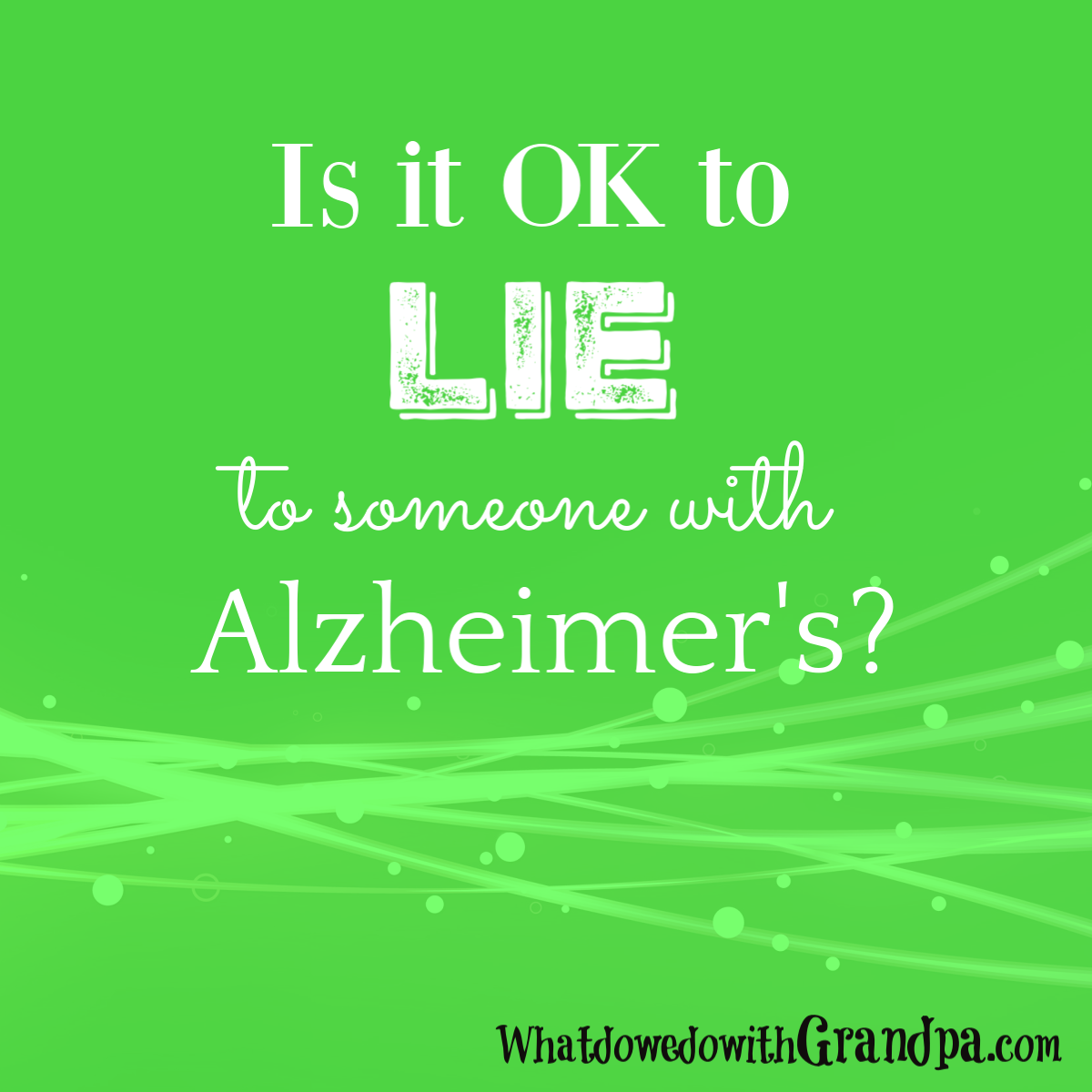 Is it OK to Lie to Someone with Alzheimer's?