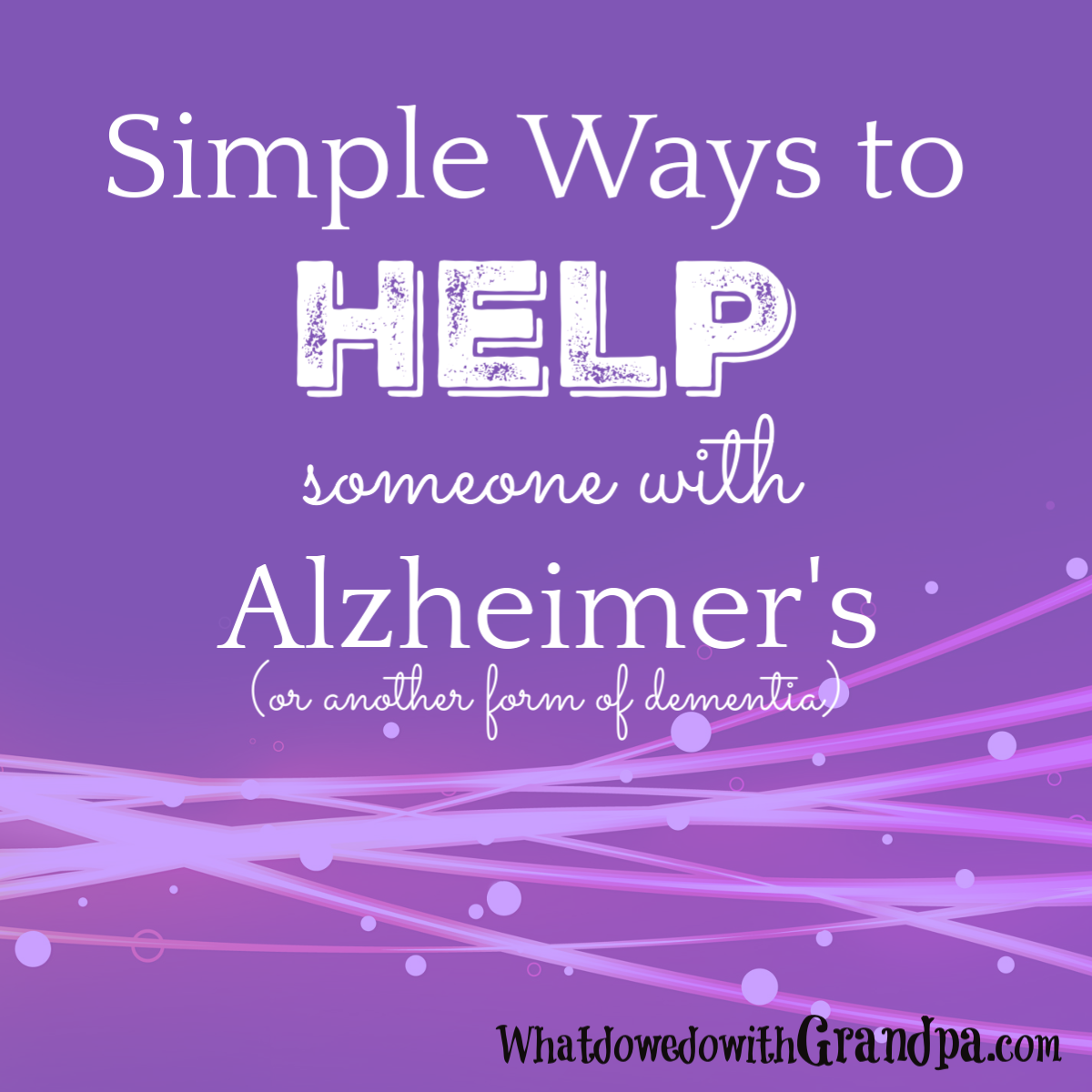 Simple Ways to Help Someone with Alzheimer's